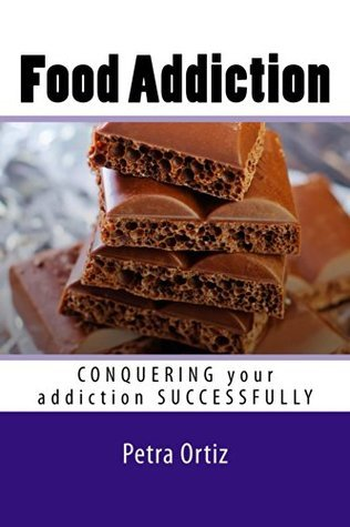 Food Addiction: Conquering Your Addiction Successfully LARGE PRINT: How to Get Out Of the Clutches of Food Addiction for Good Petra Ortiz