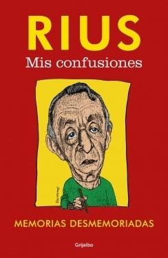 Mis confusiones: Memorias desmemoriadas Rius
