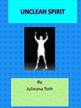 Unclean Spirit  by  Julieana Toth