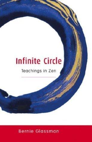 Infinite Circle : Teachings in Zen  by  Bernie Glassman