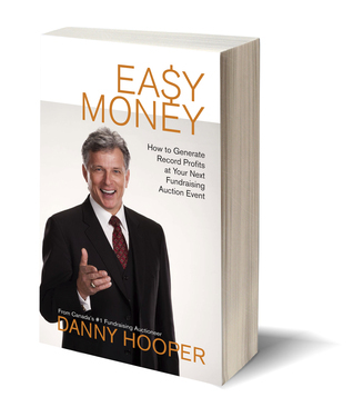 Easy Money - How to Generate Record Profits at Your Next Fundraising Auction Event Danny Hooper