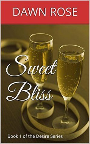 Sweet Bliss: Book 1 of the Desire Series  by  Emilee Dawn