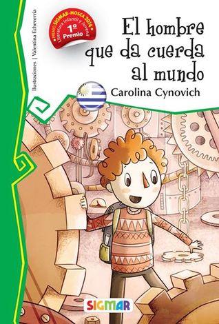 El hombre que da cuerda al mundo Carolina Cynovich