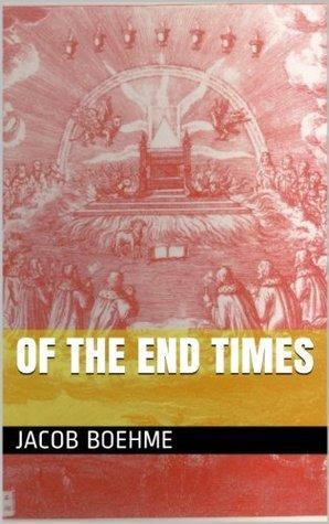 Of the End Times Jakob Böhme