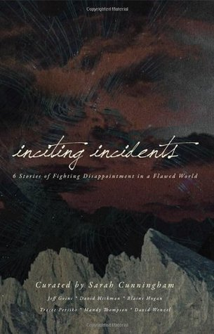 Inciting Incidents SAMPLER: 6 Stories of Fighting Disappointment in a Flawed World  by  Sarah Cunningham