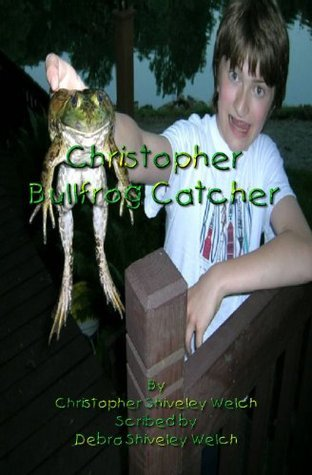Christopher Bullfrog Catcher (The Christopher Series Book 1)  by  Christopher Shiveley Welch