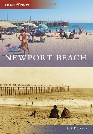 Newport Beach, California (Then and Now)  by  Jeff Delaney