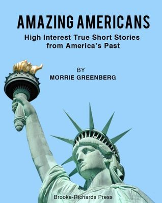 Amazing Americans: High-Interest Short Stories from Americas Past  by  Morrie Greenberg