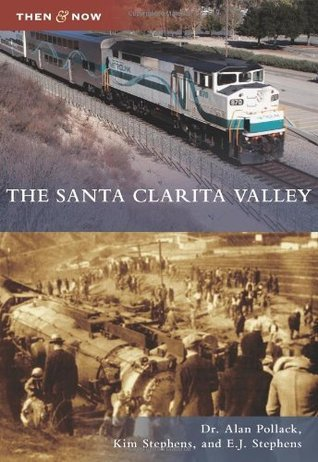 The Santa Clarita Valley, California (Then and Now)  by  Alan Pollack