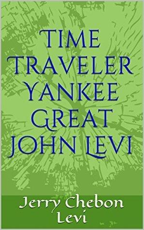 Time Traveler Yankee Great John Levi  by  Jerry Chebon Levi