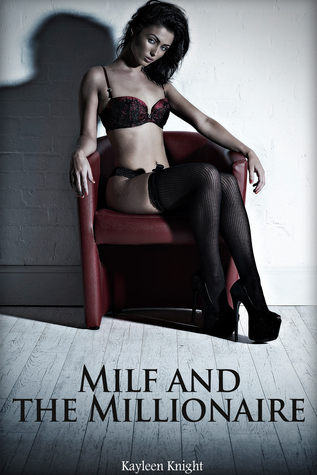 Milf and the Millionaire  by  Kayleen Knight