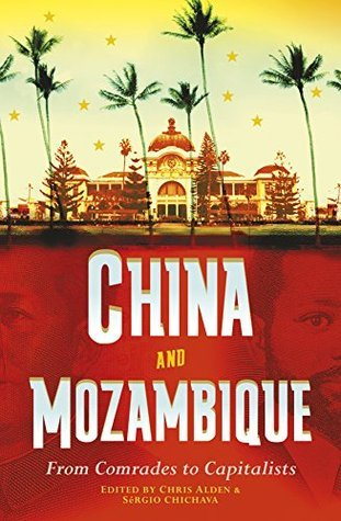 China and Mozambique: From Comrades to Capitalists  by  Chris Alden