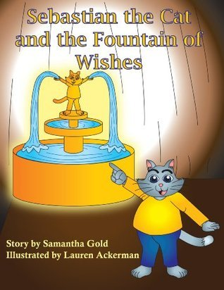 Childrens Book: Sebastian the Cat and the Fountain of Wishes:: Fun Childrens Book for Ages 3-6 With Amazing Illustrations  by  Samantha Gold