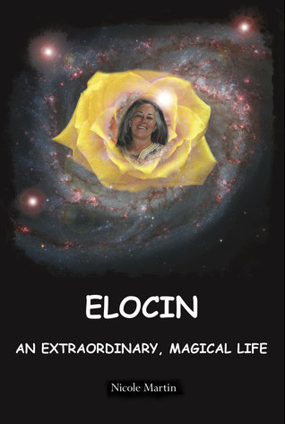 Elocin, An Extraordinary, Magical Life  by  Nicole Martin