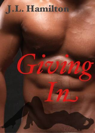 Giving In  by  J L Hamilton