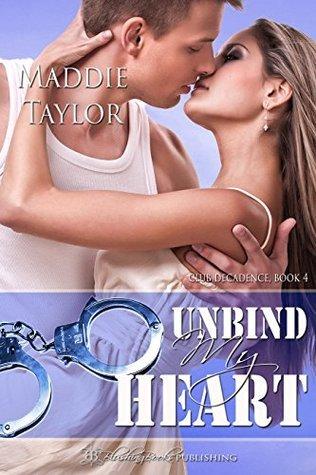 Unbind My Heart (Club Decadence Book 4) Maddie Taylor