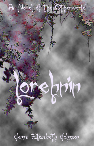 Lorehnin: A Novel of the Otherworld Jenna Elizabeth Johnson