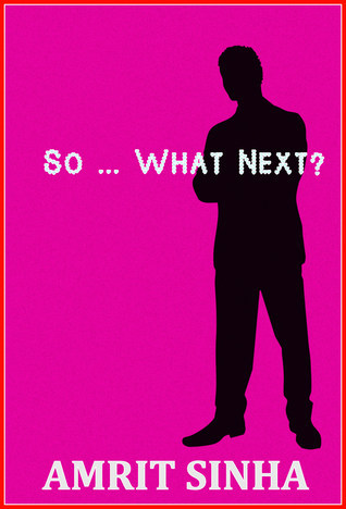So ... What Next?  by  Amrit Sinha