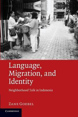 Language, Migration, and Identity: Neighborhood Talk in Indonesia  by  Zane Goebel