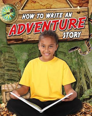 How to Write an Adventure Story Natalie Hyde