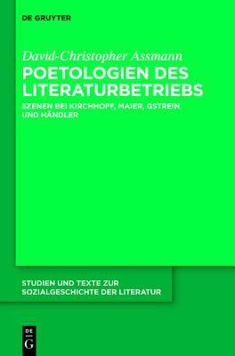 Poetologien Des Literaturbetriebs: Szenen Bei Kirchhoff, Maier, Gstrein Und Handler David-Christopher Assmann