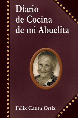 Diario de Cocina de Mi Abuelita  by  Félix Cantú Ortiz