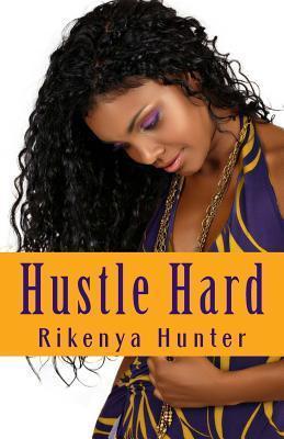 Hustle Hard  by  Rikenya Hunter