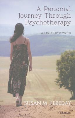 A Case Study Revisited: A Personal Journey Through Psychotherapy Susan Fereday