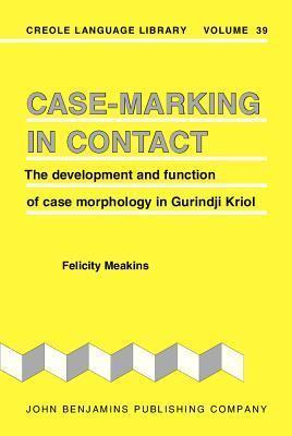 Case-Marking in Contact: The Development and Function of Case Morphology in Gurindji Kriol  by  Felicity Meakins