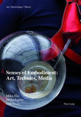 Senses of Embodiment: Art, Technics, Media  by  Mika Elo