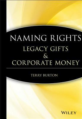 Naming Rights: Legacy Gifts & Corporate Money T. Burton