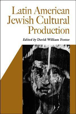 Latin American Jewish Cultural Production  by  David William Foster