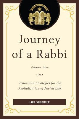 Jour Ney of a Rabbi: Vision and Strategies for the Revitalization of Jewish Life  by  Jack Shechter