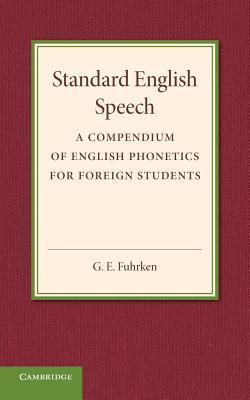 Standard English Speech: A Compendium of English Phonetics for Foreign Students  by  G E Fuhrken