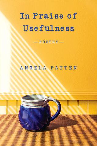 In Praise of Usefulness  by  Angela Patten