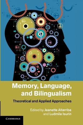 Memory, Language, and Bilingualism: Theoretical and Applied Approaches Jeanette Altarriba