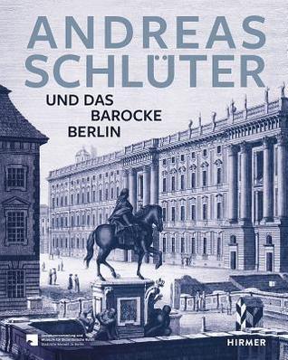 Andreas Schluter: Schopfer Des Barocken Berlin  by  Hans-Ulrich Kessler
