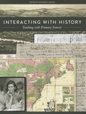 Interacting with History: Teaching with Primary Sources Katharine Lehman