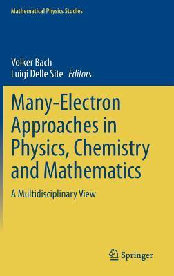 Many-Electron Approaches in Physics, Chemistry and Mathematics: A Multidisciplinary View Volker Bach