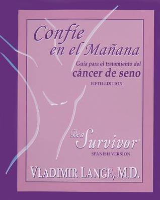 Confie en el Manana: Guia Para el Tratamiento del Cancer de Seno  by  Vladimir Lange