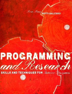 Programming and Research: Skills and Techniques for Interior Designers Rosemary Botti-Salitsky