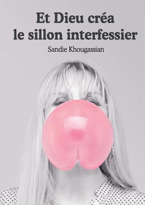 Et Dieu Crea Le Sillon Interfessier  by  Sandie Khougassian