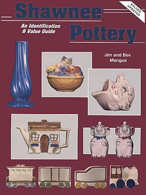 Shawnee Pottery, an Identification and Value Guide  by  Jim Mangus