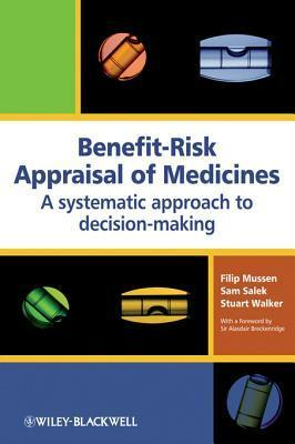 Benefit-Risk Appraisal of Medicines: A Systematic Approach to Decision-Making  by  Filip Mussen