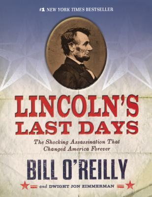 Lincolns Last Days: The Shocking Assassination That Changed America Forever  by  Bill OReilly