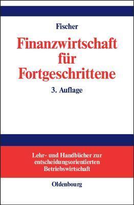 Finanzwirtschaft für Fortgeschrittene  by  Edwin O. Fischer