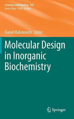 Molecular Design in Inorganic Biochemistry  by  Daniel Rabinovich