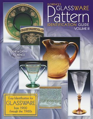Florences Glassware Pattern Identification Guide, Vol. 3  by  Gene Florence