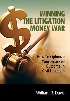Winning the Litigation Money War  by  Wiliam R Davis