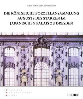 Die Konigliche Porzellansammlung Augusts Des Starken Im Japanischen Palais Zu Dresden Ulrich Pietsch